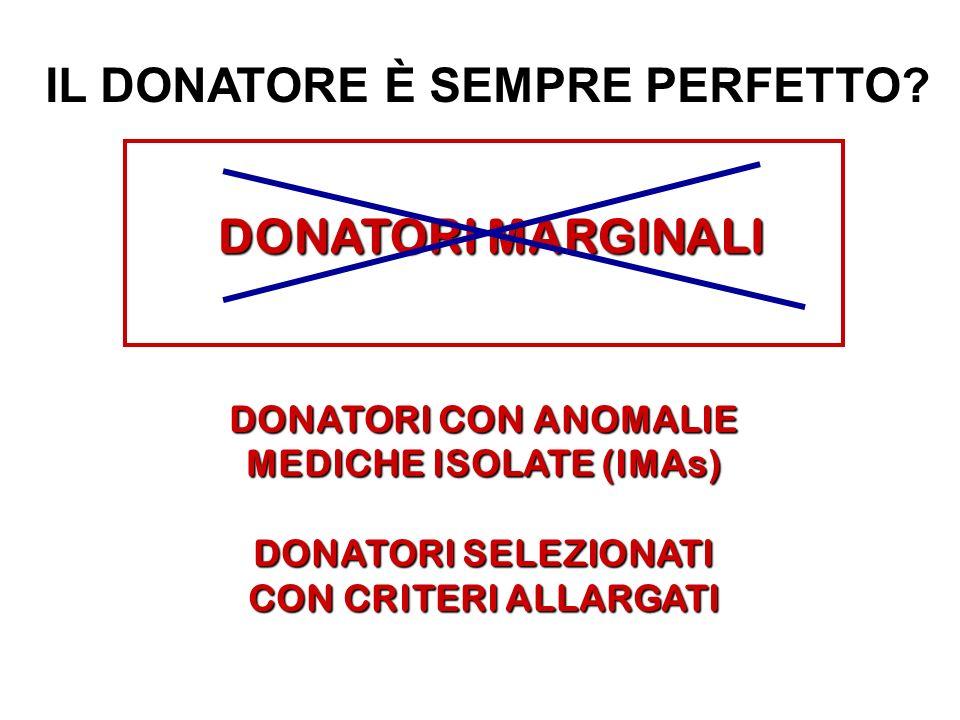 IL DONATORE È SEMPRE PERFETTO? DONATORI CON ANOMALIE MEDICHE ISOLATE (IMAs) DONATORI SELEZIONATI CON CRITERI ALLARGATI DONATORI MARGINALI