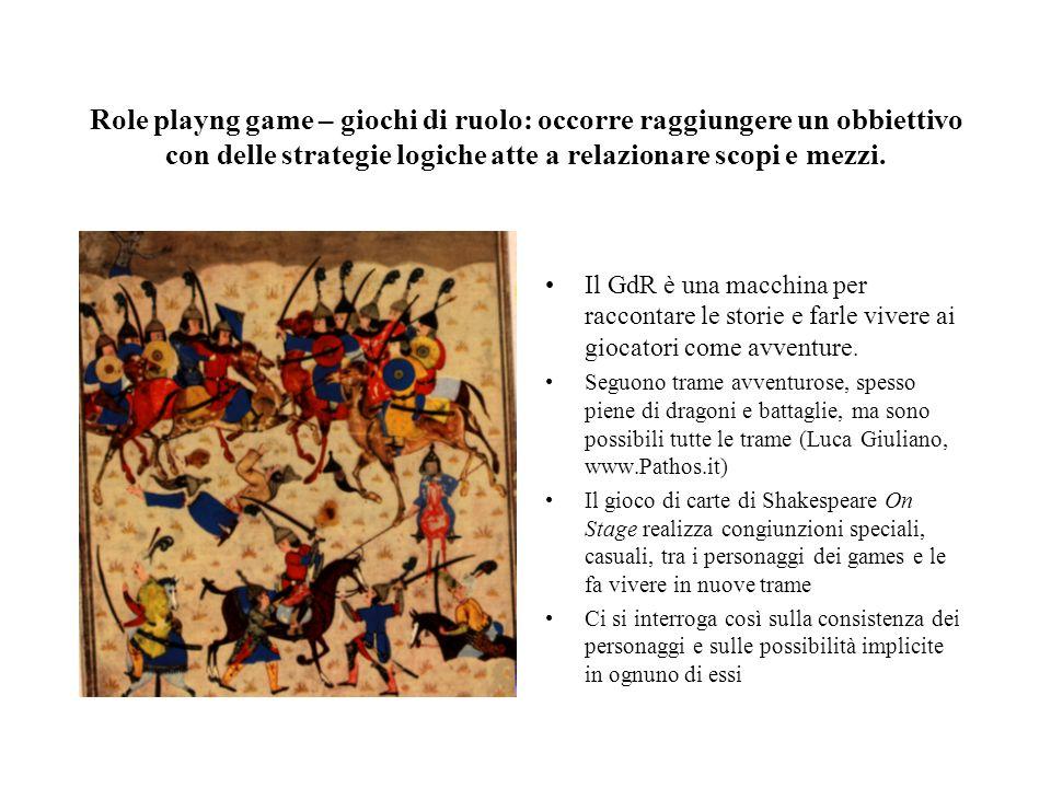 Role playng game – giochi di ruolo: occorre raggiungere un obbiettivo con delle strategie logiche atte a relazionare scopi e mezzi. Il GdR è una macch