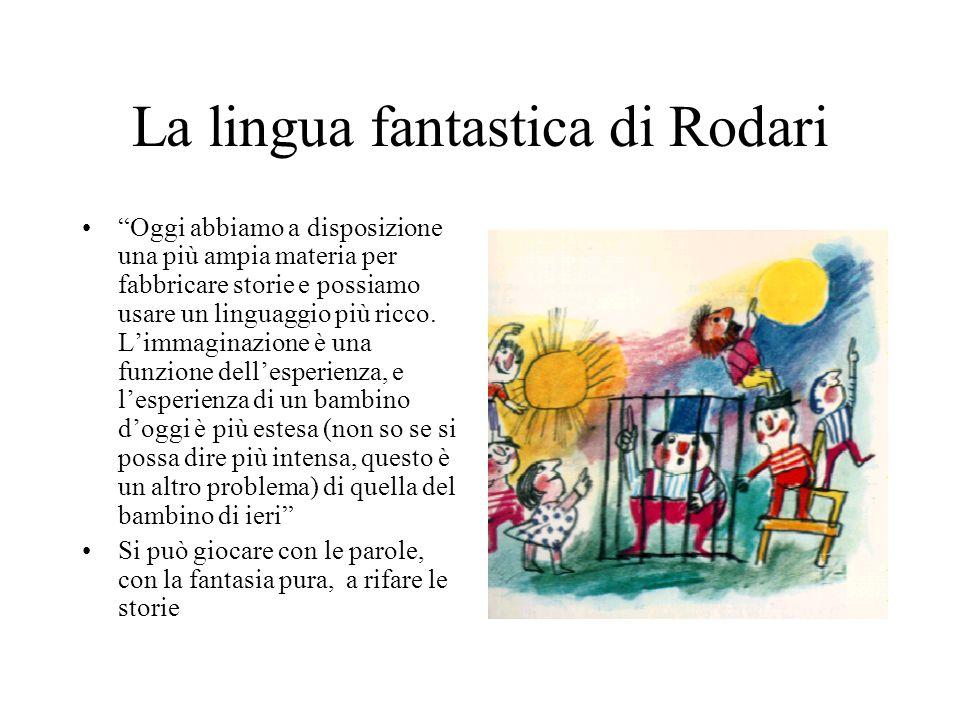 La lingua fantastica di Rodari Oggi abbiamo a disposizione una più ampia materia per fabbricare storie e possiamo usare un linguaggio più ricco. Limma