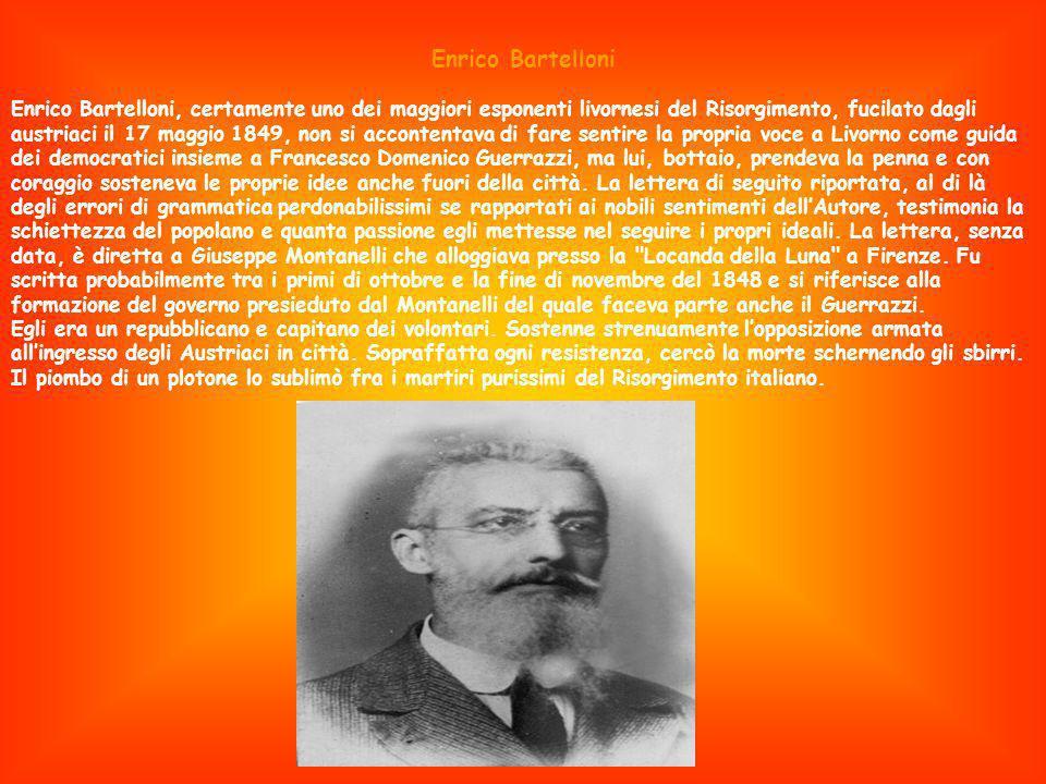 Enrico Bartelloni Enrico Bartelloni, certamente uno dei maggiori esponenti livornesi del Risorgimento, fucilato dagli austriaci il 17 maggio 1849, non