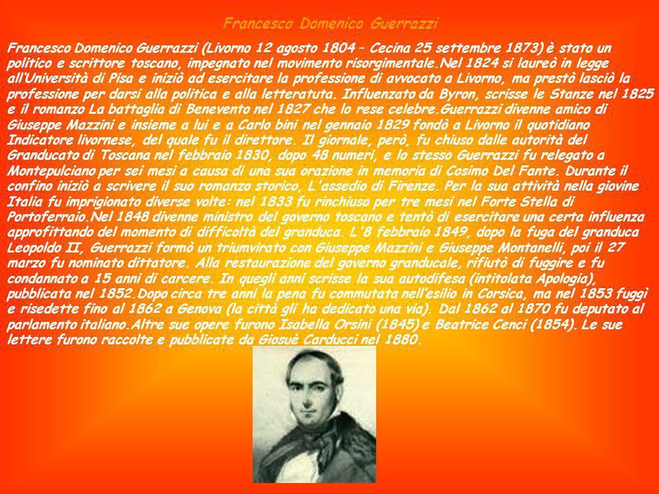 Francesco Domenico Guerrazzi Francesco Domenico Guerrazzi (Livorno 12 agosto 1804 – Cecina 25 settembre 1873) è stato un politico e scrittore toscano,