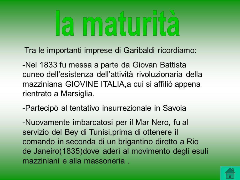 Tra le importanti imprese di Garibaldi ricordiamo: -Nel 1833 fu messa a parte da Giovan Battista cuneo dellesistenza dellattività rivoluzionaria della