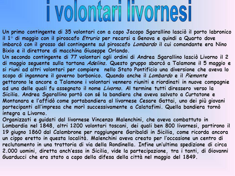 Un primo contingente di 35 volontari con a capo Jacopo Sgarallino lasciò il porto labronico il 1° di maggio con il piroscafo Etruria per recarsi a Gen