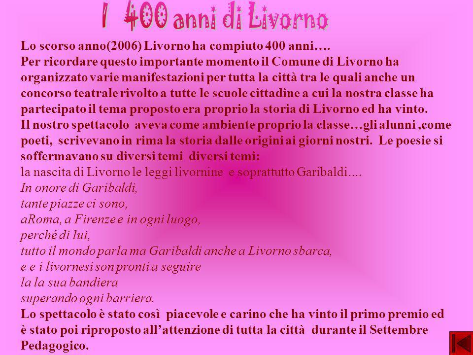 Lo scorso anno(2006) Livorno ha compiuto 400 anni…. Per ricordare questo importante momento il Comune di Livorno ha organizzato varie manifestazioni p