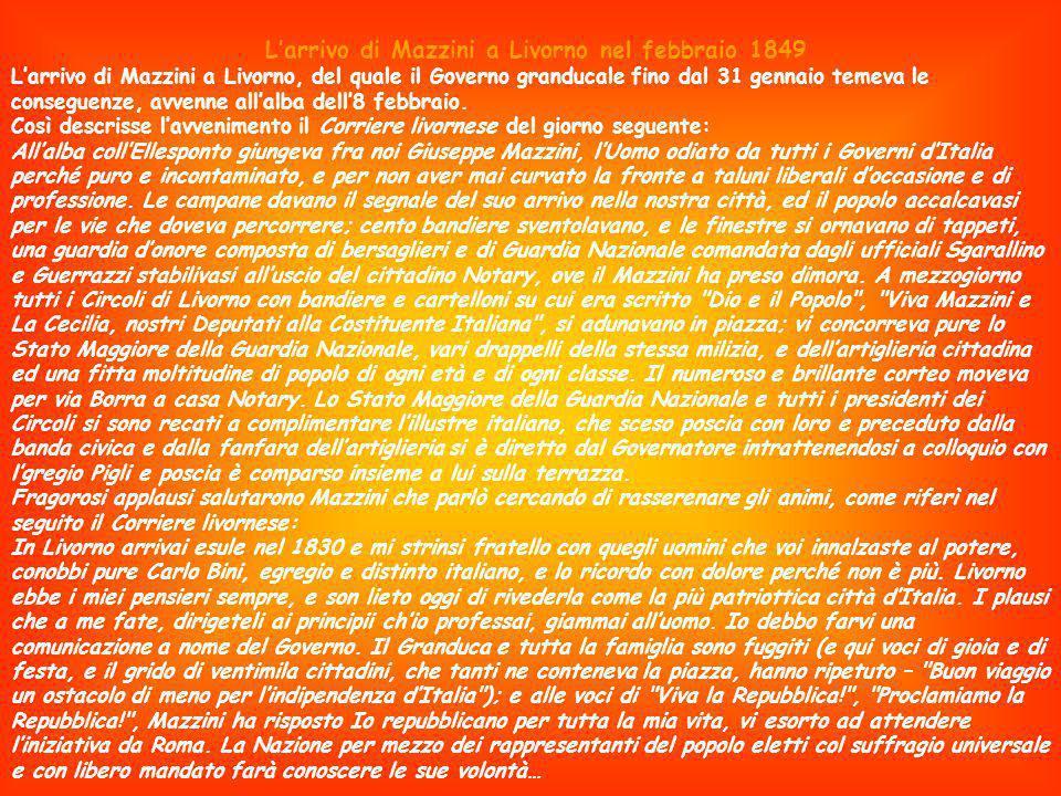 Larrivo di Mazzini a Livorno nel febbraio 1849 Larrivo di Mazzini a Livorno, del quale il Governo granducale fino dal 31 gennaio temeva le conseguenze