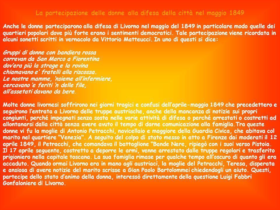 La partecipazione delle donne alla difesa della città nel maggio 1849 Anche le donne parteciparono alla difesa di Livorno nel maggio del 1849 in parti