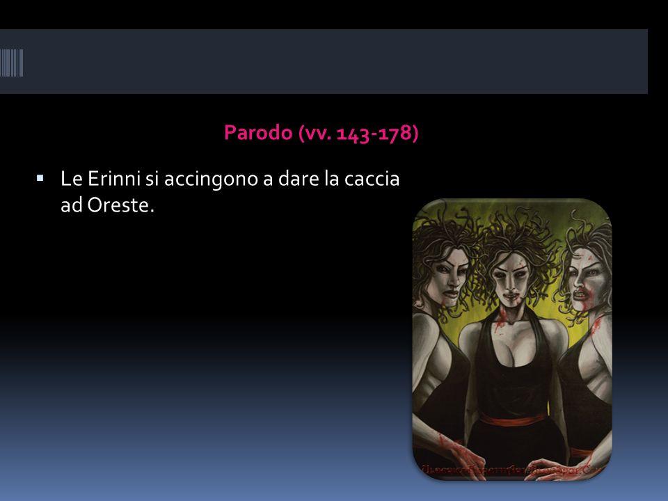 Parodo (vv. 143-178) Le Erinni si accingono a dare la caccia ad Oreste.