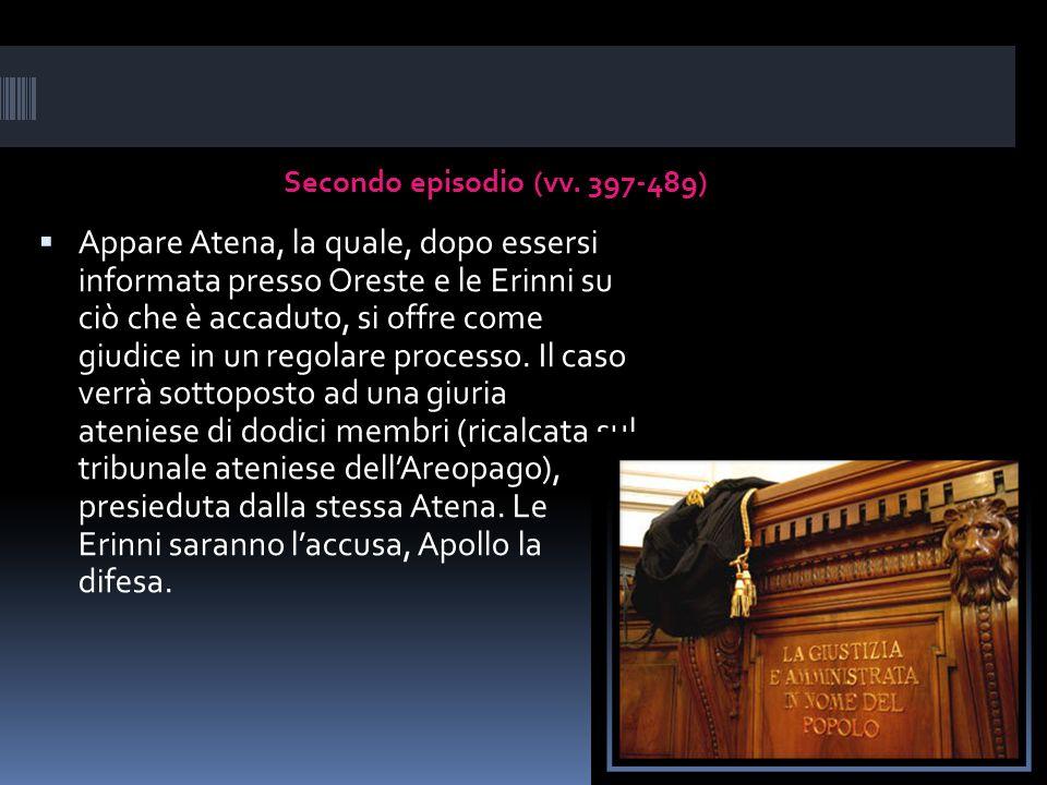 Secondo episodio (vv. 397-489) Appare Atena, la quale, dopo essersi informata presso Oreste e le Erinni su ciò che è accaduto, si offre come giudice i