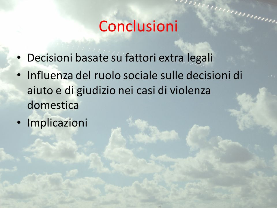 Conclusioni Decisioni basate su fattori extra legali Influenza del ruolo sociale sulle decisioni di aiuto e di giudizio nei casi di violenza domestica Implicazioni
