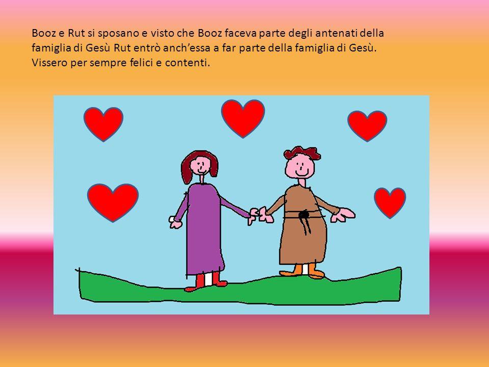 Booz e Rut si sposano e visto che Booz faceva parte degli antenati della famiglia di Gesù Rut entrò anchessa a far parte della famiglia di Gesù. Visse