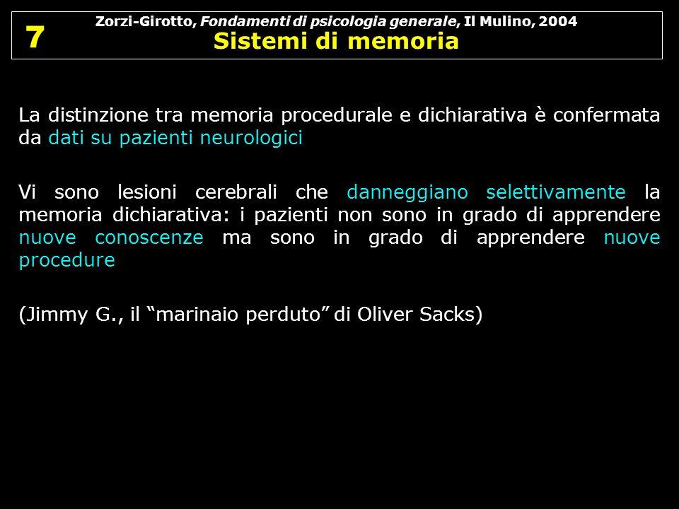 Zorzi-Girotto, Fondamenti di psicologia generale, Il Mulino, 2004 Sistemi di memoria 7 7 La distinzione tra memoria procedurale e dichiarativa è confe