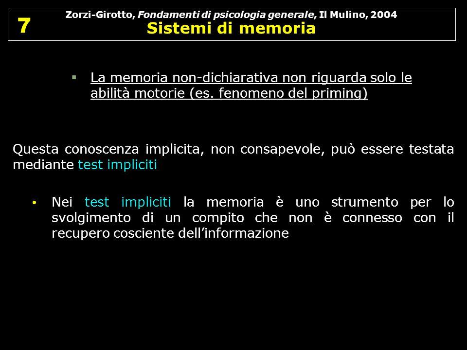 Zorzi-Girotto, Fondamenti di psicologia generale, Il Mulino, 2004 Sistemi di memoria 7 7 La memoria non-dichiarativa non riguarda solo le abilità moto