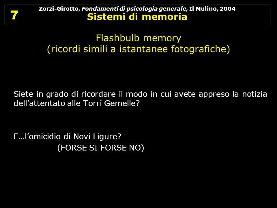 Zorzi-Girotto, Fondamenti di psicologia generale, Il Mulino, 2004 Sistemi di memoria 7 7 Siete in grado di ricordare il modo in cui avete appreso la n