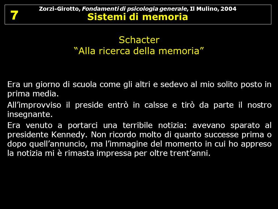 Zorzi-Girotto, Fondamenti di psicologia generale, Il Mulino, 2004 Sistemi di memoria 7 7 Schacter Alla ricerca della memoria Era un giorno di scuola c