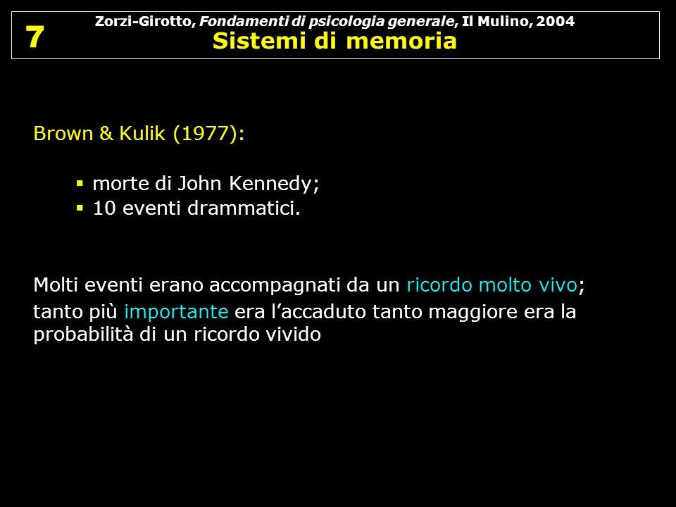 Zorzi-Girotto, Fondamenti di psicologia generale, Il Mulino, 2004 Sistemi di memoria 7 7 Brown & Kulik (1977): morte di John Kennedy; 10 eventi dramma