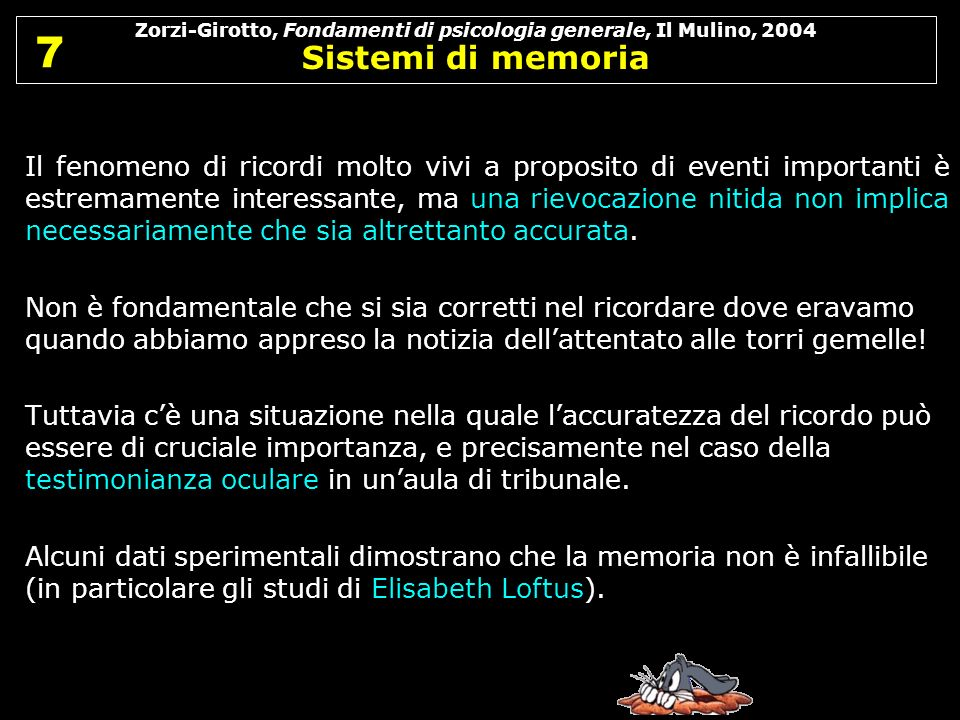 Zorzi-Girotto, Fondamenti di psicologia generale, Il Mulino, 2004 Sistemi di memoria 7 7 Il fenomeno di ricordi molto vivi a proposito di eventi impor