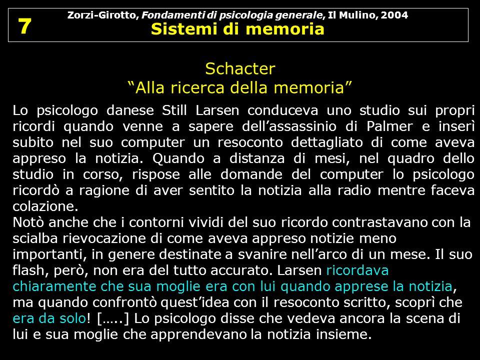 Zorzi-Girotto, Fondamenti di psicologia generale, Il Mulino, 2004 Sistemi di memoria 7 7 Lo psicologo danese Still Larsen conduceva uno studio sui pro