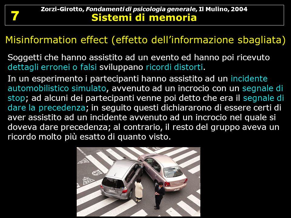 Zorzi-Girotto, Fondamenti di psicologia generale, Il Mulino, 2004 Sistemi di memoria 7 7 Misinformation effect (effetto dellinformazione sbagliata) So