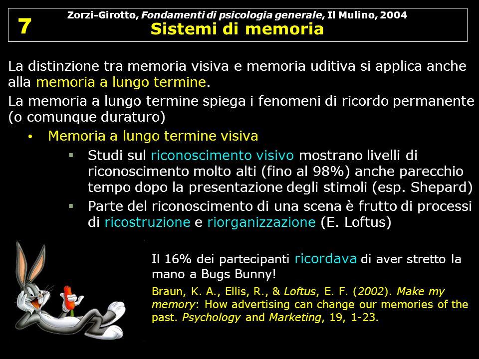 Zorzi-Girotto, Fondamenti di psicologia generale, Il Mulino, 2004 Sistemi di memoria 7 7 La distinzione tra memoria visiva e memoria uditiva si applic