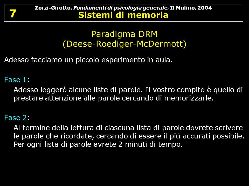 Zorzi-Girotto, Fondamenti di psicologia generale, Il Mulino, 2004 Sistemi di memoria 7 7 Paradigma DRM (Deese-Roediger-McDermott) Adesso facciamo un p