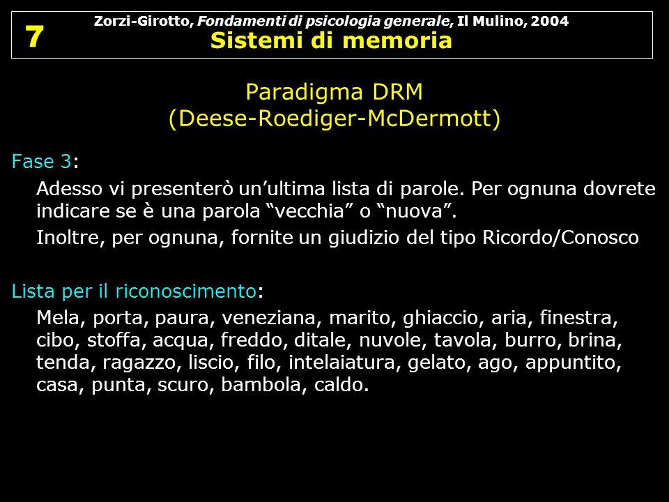 Zorzi-Girotto, Fondamenti di psicologia generale, Il Mulino, 2004 Sistemi di memoria 7 7 Paradigma DRM (Deese-Roediger-McDermott) Fase 3: Adesso vi pr