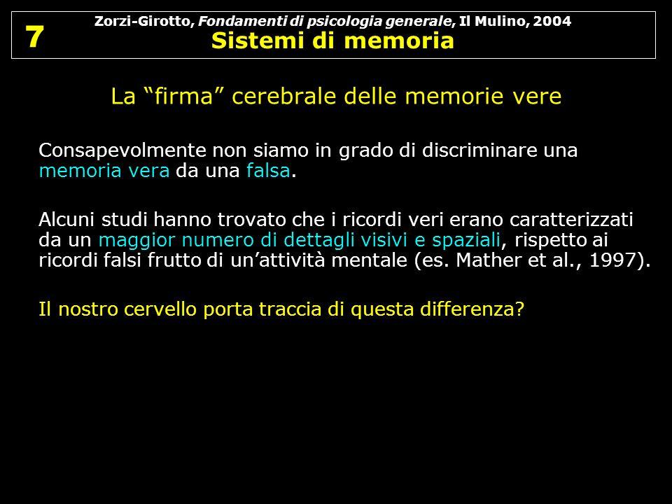 Zorzi-Girotto, Fondamenti di psicologia generale, Il Mulino, 2004 Sistemi di memoria 7 7 La firma cerebrale delle memorie vere Consapevolmente non sia