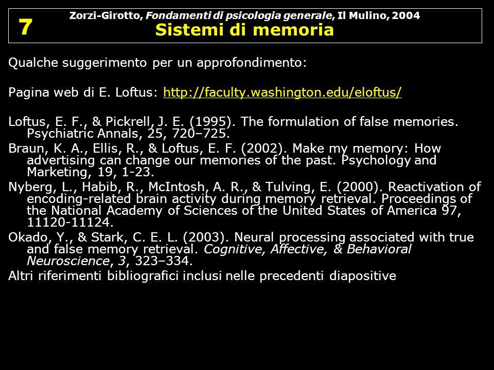 Zorzi-Girotto, Fondamenti di psicologia generale, Il Mulino, 2004 Sistemi di memoria 7 7 Qualche suggerimento per un approfondimento: Pagina web di E.