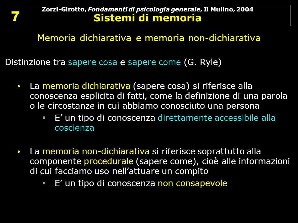 Zorzi-Girotto, Fondamenti di psicologia generale, Il Mulino, 2004 Sistemi di memoria 7 7 Memoria dichiarativa e memoria non-dichiarativa Distinzione t
