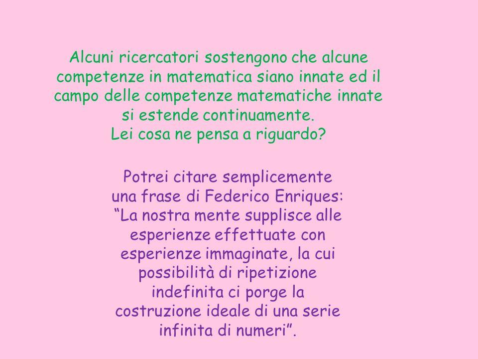 Alcuni ricercatori sostengono che alcune competenze in matematica siano innate ed il campo delle competenze matematiche innate si estende continuament