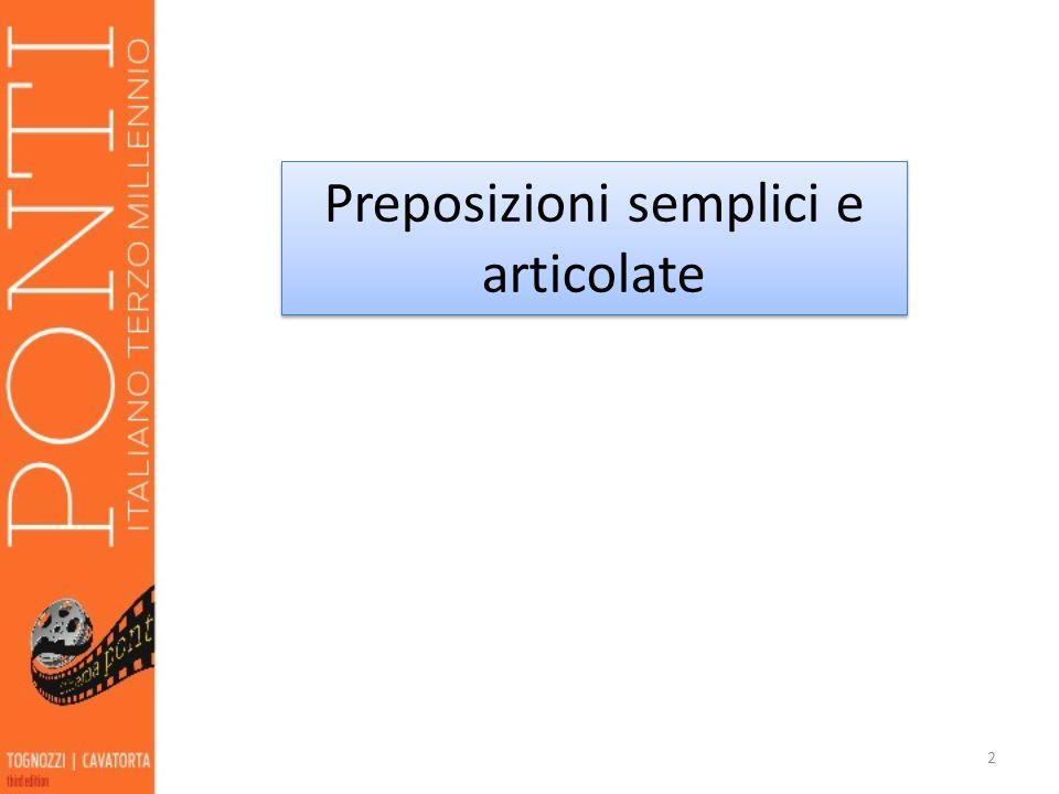 Le preposizioni in italiano possono essere: 1.semplici, quando non sono seguite direttamente da un articolo determinativo: 3 di a da in su con per tra fra