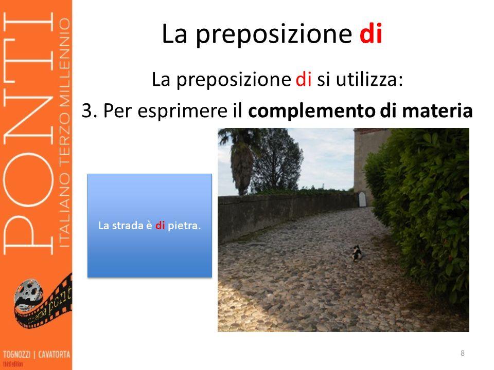 La preposizione di La preposizione di si utilizza: 4.