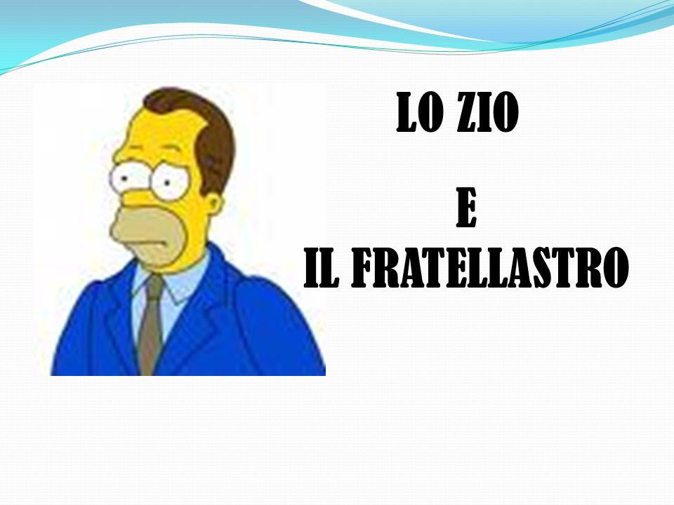 LO ZIO E IL FRATELLASTRO