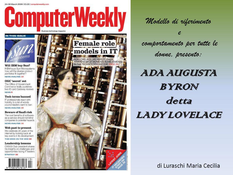 Modello di riferimento e comportamento per tutte le donne, presento: ADA AUGUSTA BYRON detta LADY LOVELACE di Luraschi Maria Cecilia
