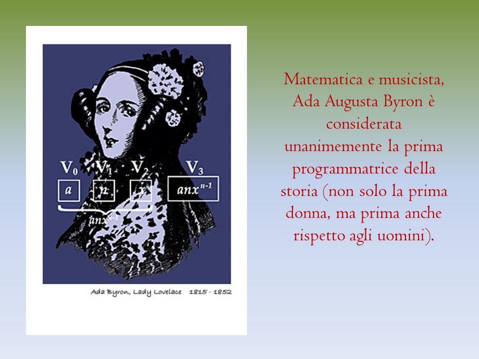 Matematica e musicista, Ada Augusta Byron è considerata unanimemente la prima programmatrice della storia (non solo la prima donna, ma prima anche rispetto agli uomini).