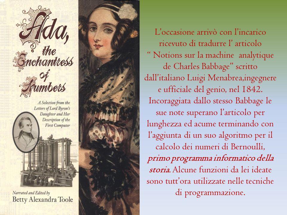 Loccasione arrivò con lincarico ricevuto di tradurre l articolo Notions sur la machine analytique de Charles Babbage scritto dallitaliano Luigi Menabrea,ingegnere e ufficiale del genio, nel 1842.