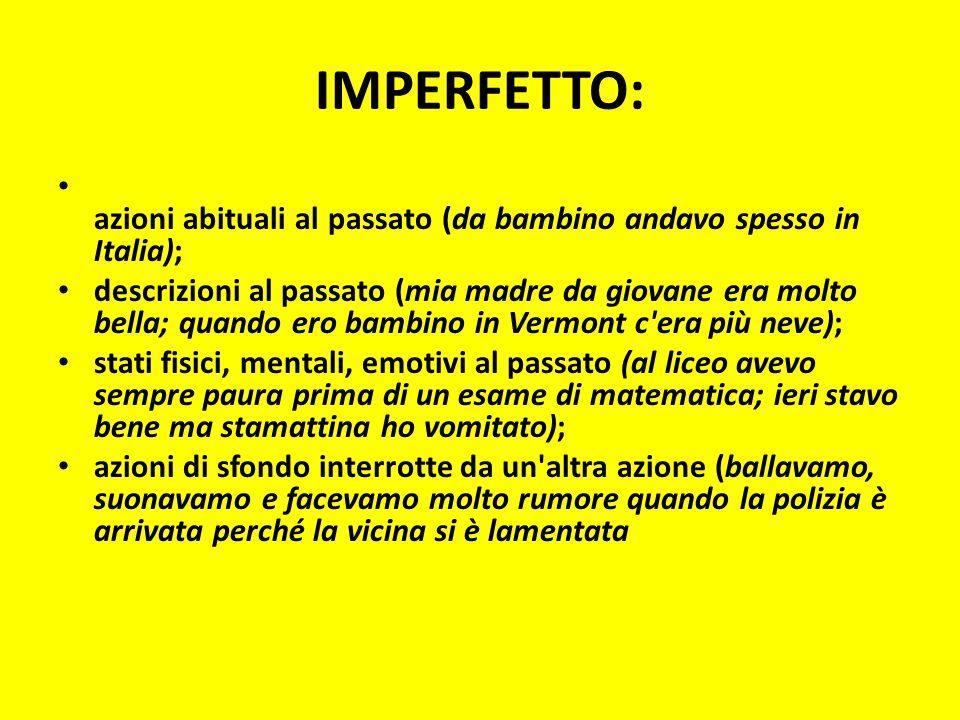 IMPERFETTO: azioni abituali al passato (da bambino andavo spesso in Italia); descrizioni al passato (mia madre da giovane era molto bella; quando ero