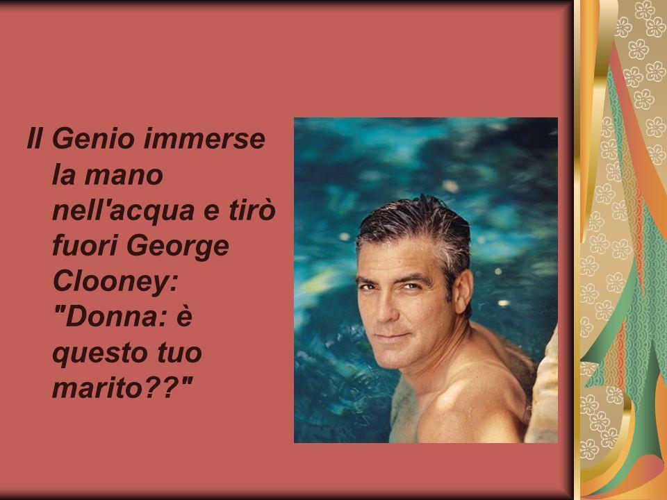 Il Genio immerse la mano nell'acqua e tirò fuori George Clooney: