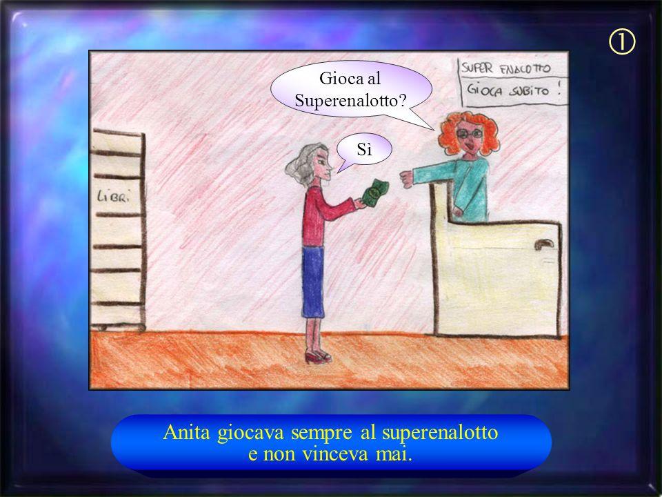 SìSì Anita giocava sempre al superenalotto e non vinceva mai. Gioca al Superenalotto?