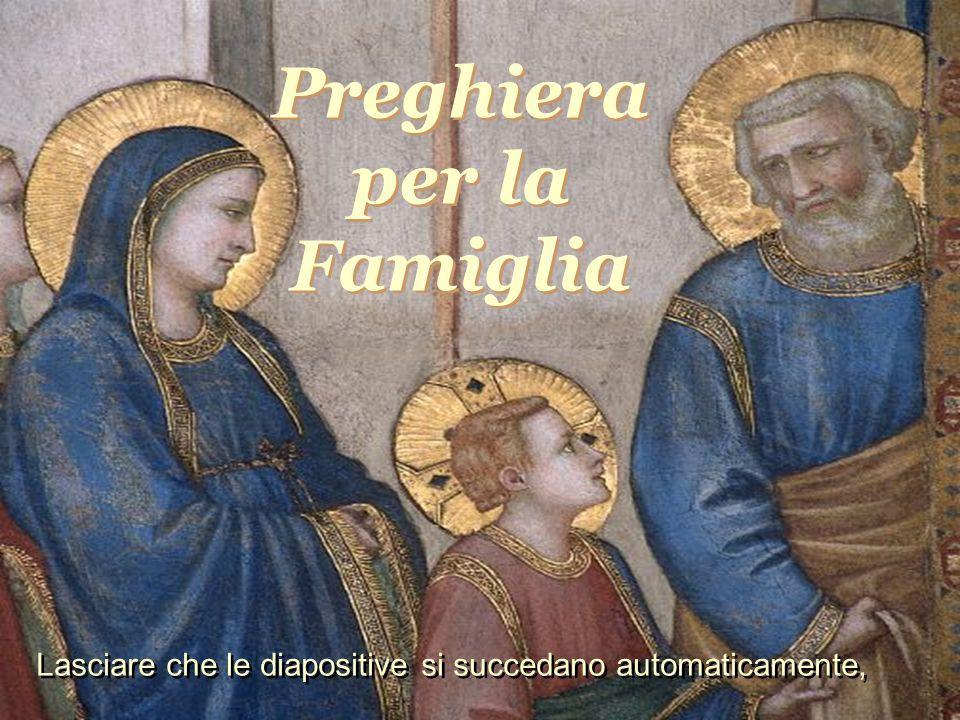Benedici, Signore, le famiglie.Amen. Benedici, Signore, anche la mia.