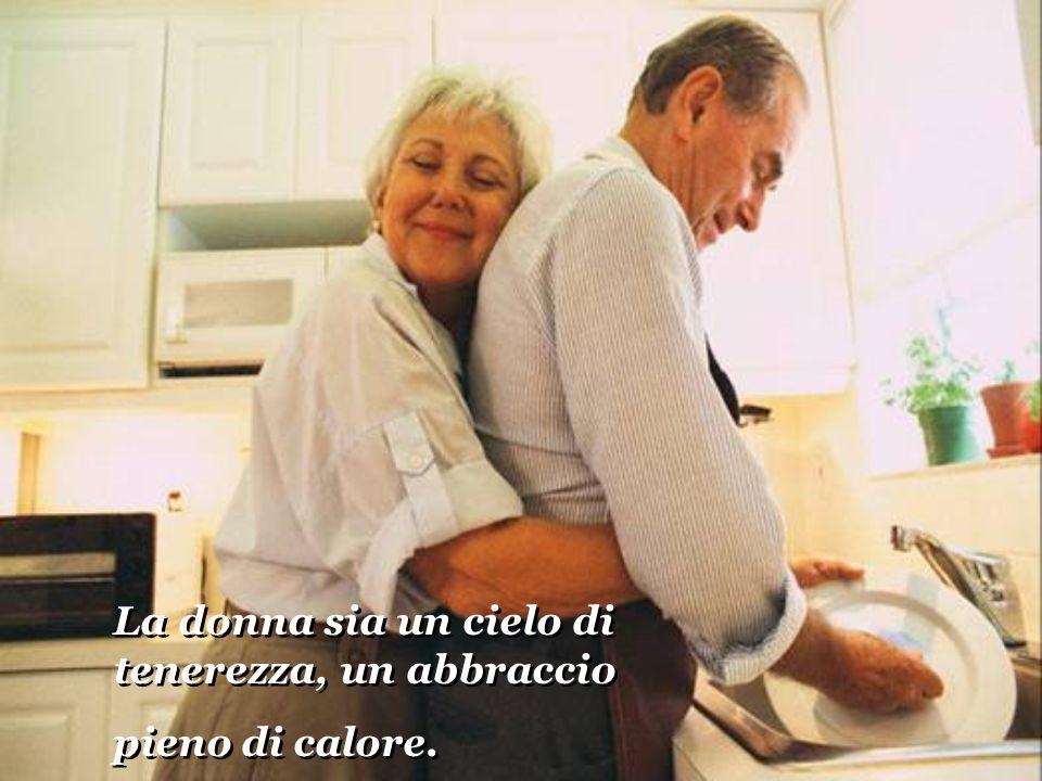 La donna sia un cielo di tenerezza, un abbraccio pieno di calore. La donna sia un cielo di tenerezza, un abbraccio pieno di calore.