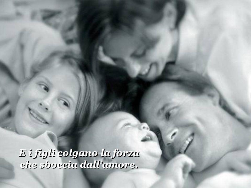 E i figli colgano la forza che sboccia dallamore. E i figli colgano la forza che sboccia dallamore.