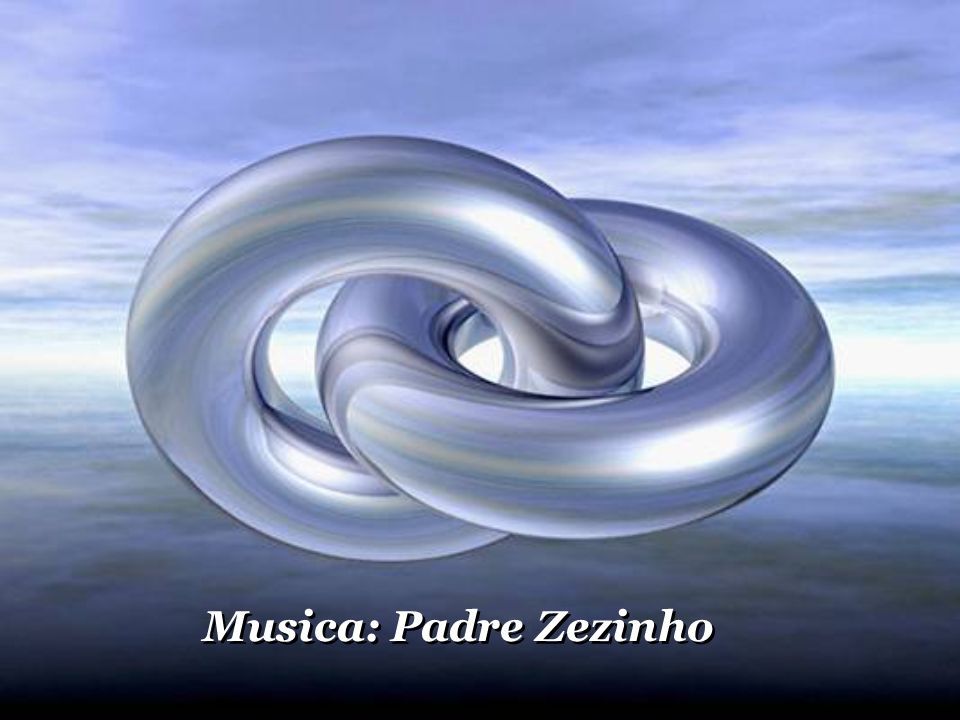 Musica: Padre Zezinho Musica: Padre Zezinho