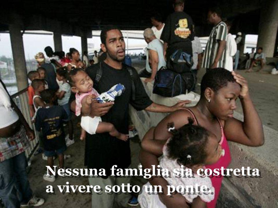 Nessuna famiglia sia costretta a vivere sotto un ponte. Nessuna famiglia sia costretta a vivere sotto un ponte.
