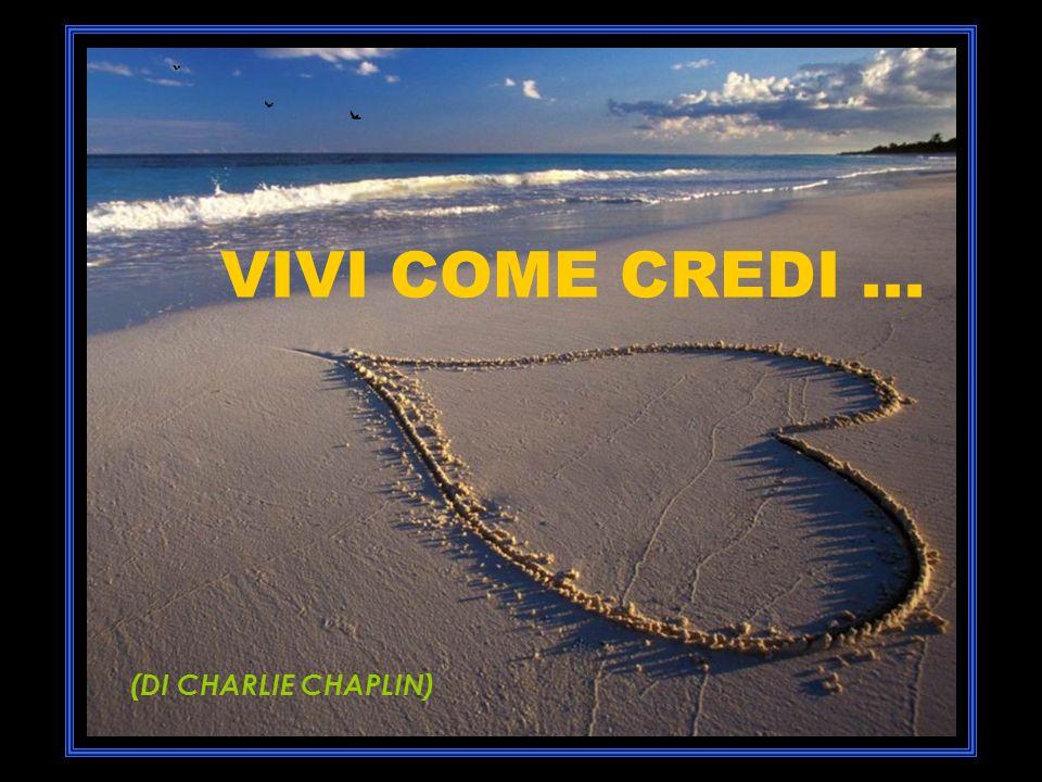 VIVI COME CREDI... (DI CHARLIE CHAPLIN)