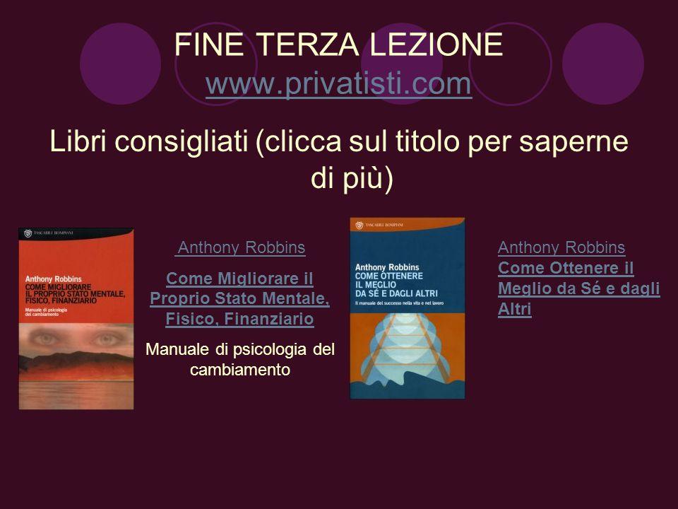 FINE TERZA LEZIONE www.privatisti.com www.privatisti.com Libri consigliati (clicca sul titolo per saperne di più) Anthony Robbins Come Migliorare il P
