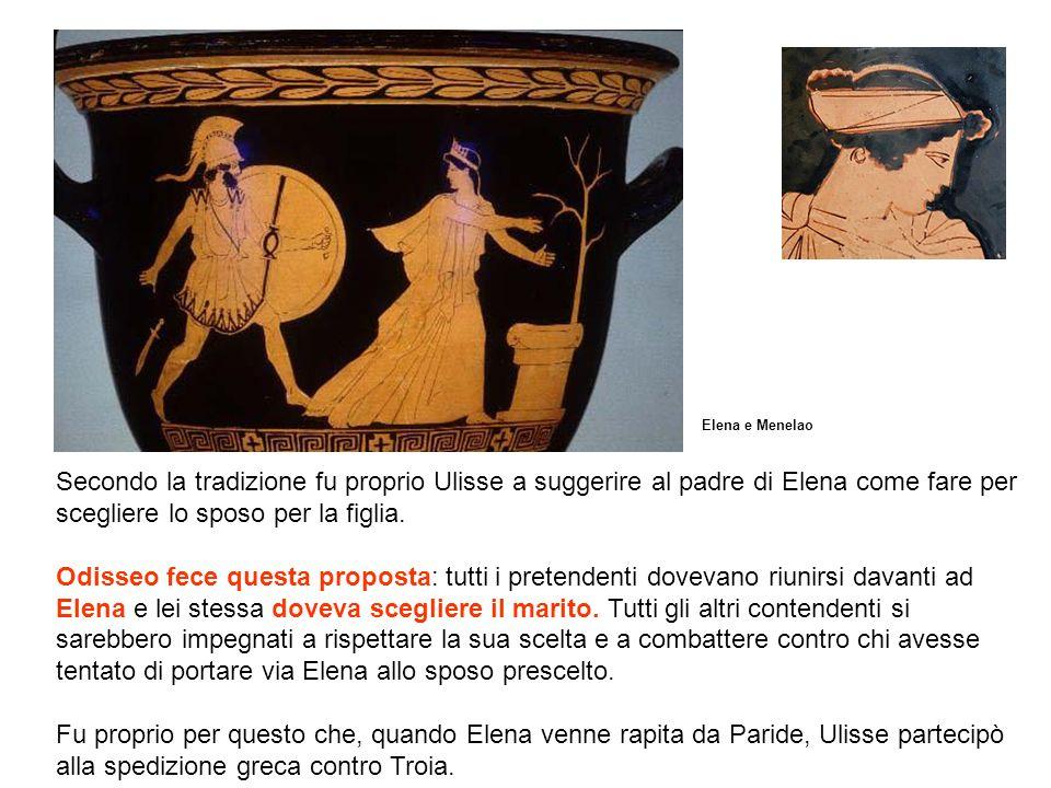 Secondo la tradizione fu proprio Ulisse a suggerire al padre di Elena come fare per scegliere lo sposo per la figlia. Odisseo fece questa proposta: tu