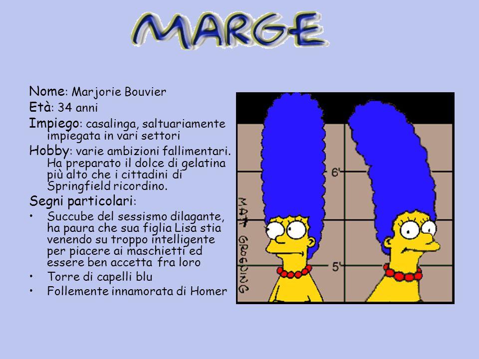 Nome : Marjorie Bouvier Età : 34 anni Impiego : casalinga, saltuariamente impiegata in vari settori Hobby : varie ambizioni fallimentari.