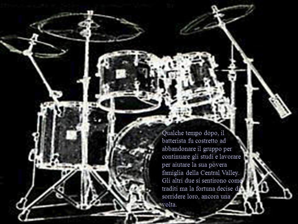 Qualche tempo dopo, il batterista fu costretto ad abbandonare il gruppo per continuare gli studi e lavorare per aiutare la sua povera famiglia della Central Valley.