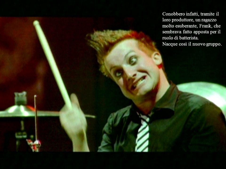 Conobbero infatti, tramite il loro produttore, un ragazzo molto esuberante, Frank, che sembrava fatto apposta per il ruolo di batterista.