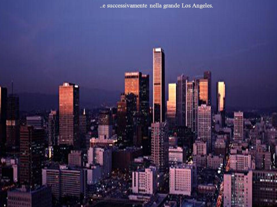 ..e successivamente nella grande Los Angeles.